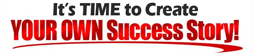 It's Time To Create Your Own Success Story!